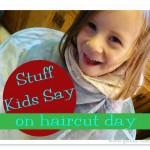 stuff-kids-say-haircut-day