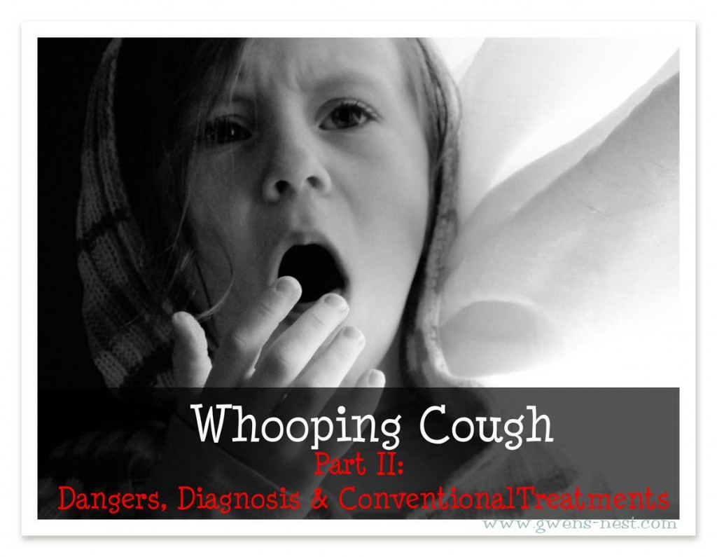 Whooping Cough part 2: Symptoms, Dangers, & Conventional Treatments