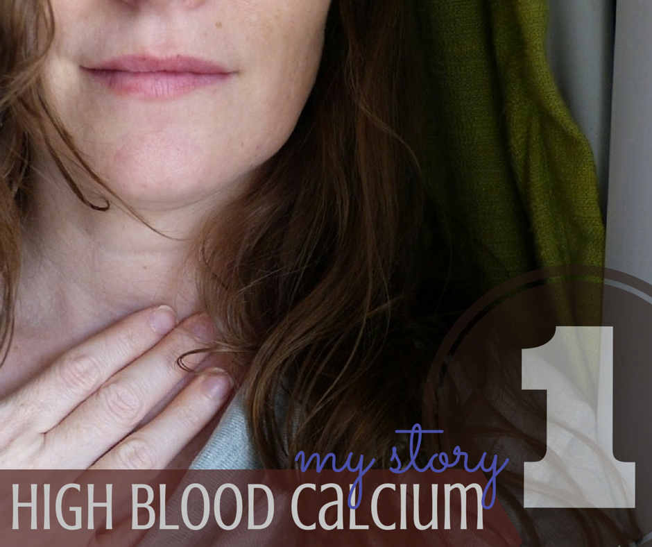 high blood calcium What I didn't know