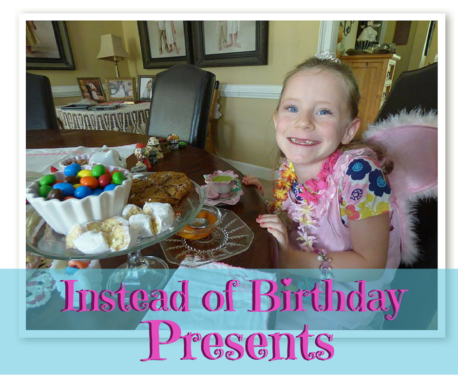 Instead of Birthday Presents- how (and why) our family has started a tradition of celebrating without gifts