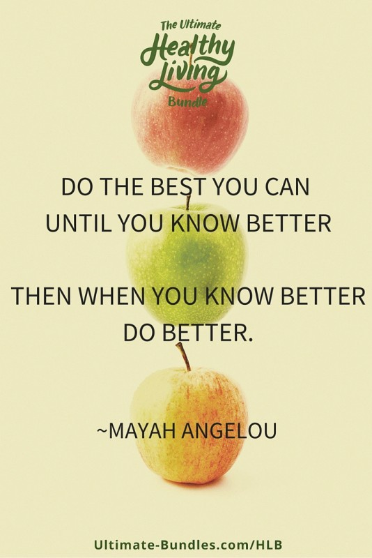 Do the best you can until you know betterand