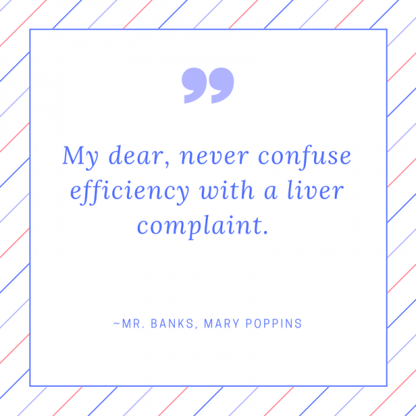 my-dear-never-confuse-efficiency-with-a-liver-complaint